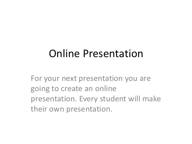 Online PresentationFor your next presentation you aregoing to create an onlinepresentation. Every student will maketheir o...