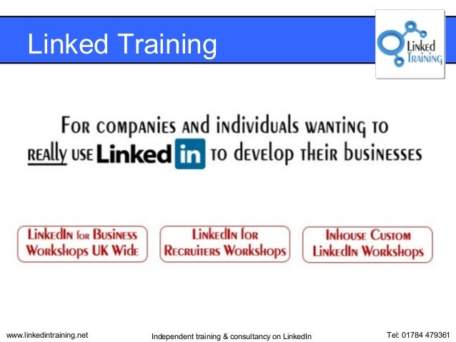 Linked Trainingwww.linkedintraining.net   Independent training & consultancy on LinkedIn   Tel: 01784 479361
