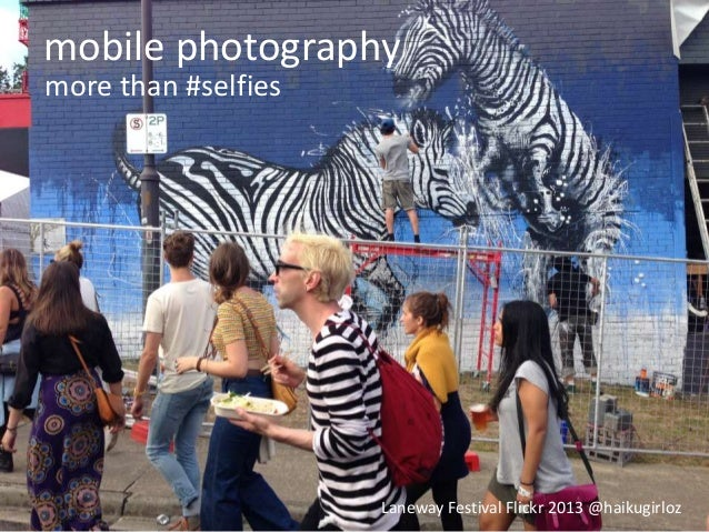 mobile photographymore than #selfies                     Laneway Festival Flickr 2013 @haikugirloz