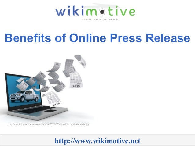 Benefits of Online Press Release http://www.wikimotive.net http://www.fluid-studio.net/wp-content/uploads/2010/02/press-re...