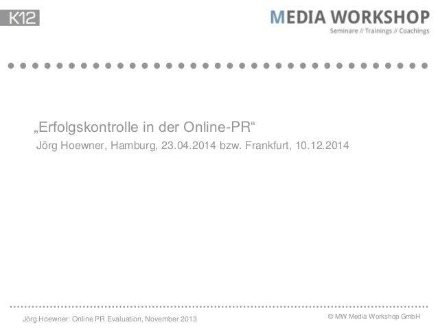 """Erfolgskontrolle in der Online-PR"" Jörg Hoewner, Hamburg, 23.04.2014 bzw. Frankfurt, 10.12.2014  Jörg Hoewner: Online PR ..."