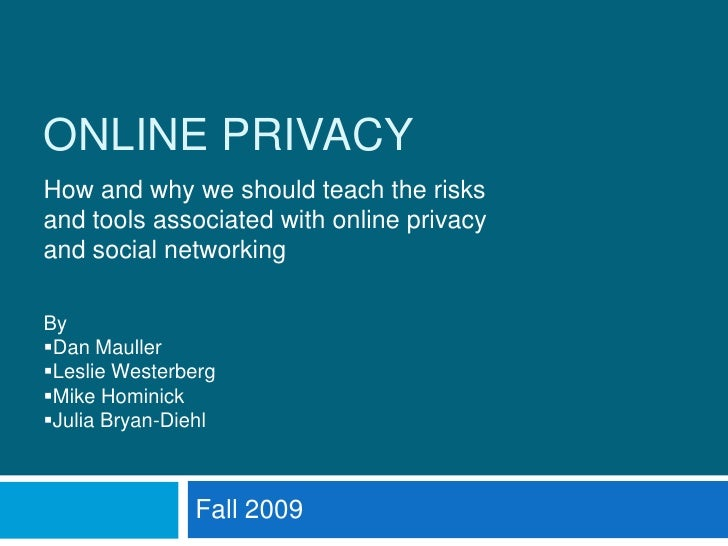 ONLINE PRIVACY<br />How and why we should teach the risks and tools associated with online privacy and social networking<b...