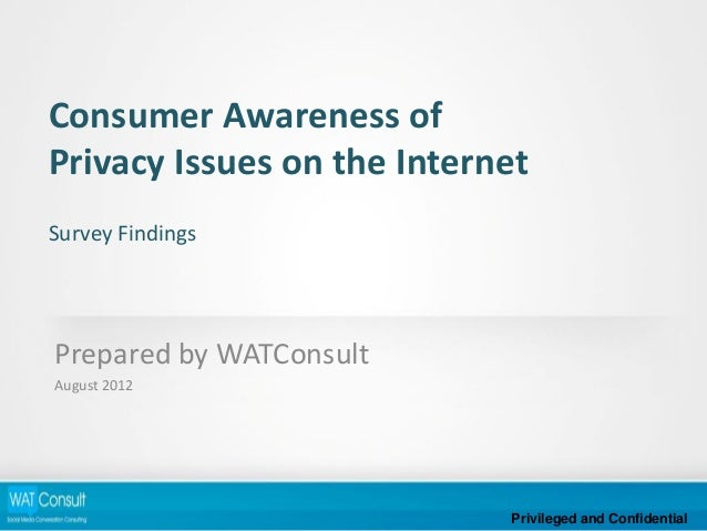 Consumer Awareness ofPrivacy Issues on the InternetSurvey FindingsPrepared by WATConsultAugust 2012                       ...