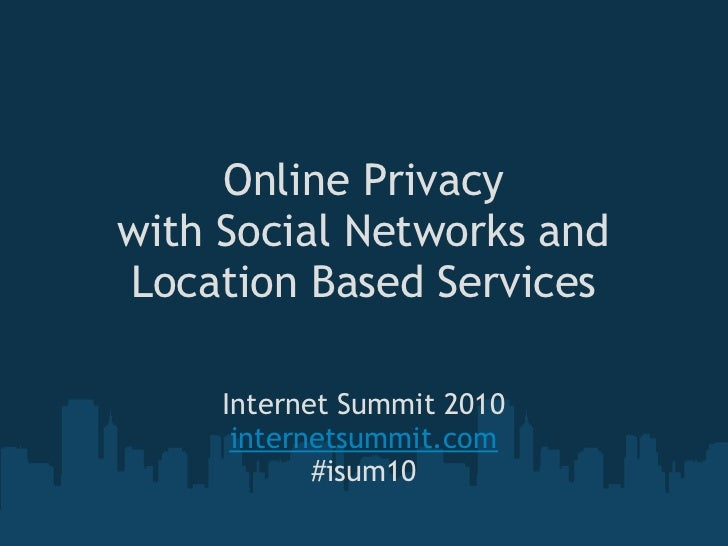 Online Privacy  with Social Networks and Location Based Services       Internet Summit 2010       internetsummit.com      ...