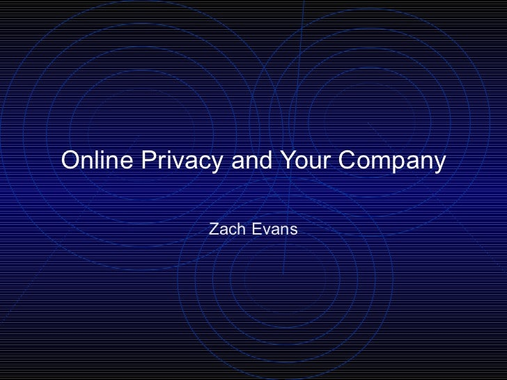 Online Privacy and Your Company Zach Evans