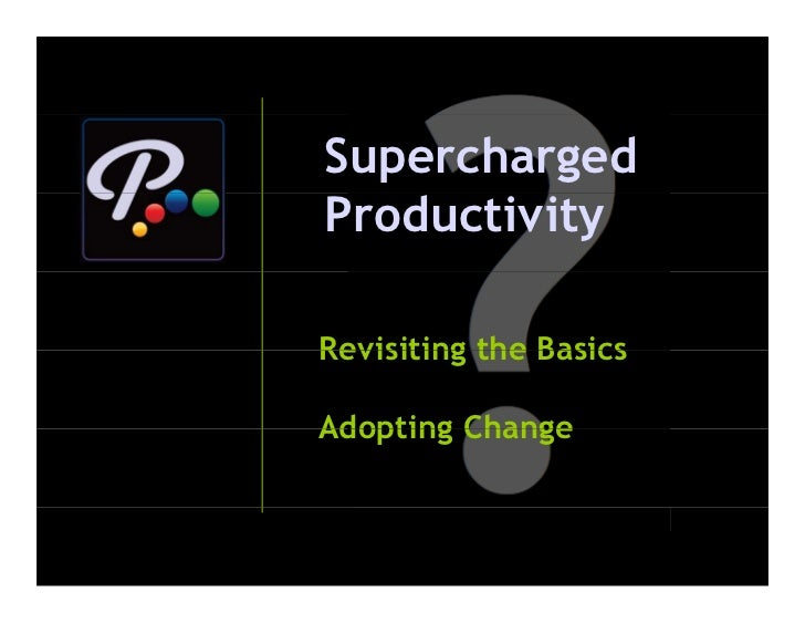 Supercharged Productivity  Revisiting the Basics  Adopting Change