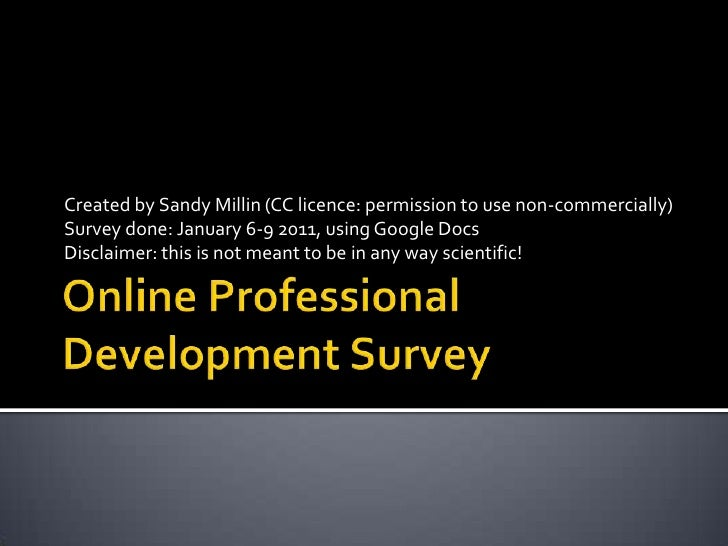 Online Professional Development Survey Created by Sandy Millin (CC licence: permission to use non-commercially) Survey don...