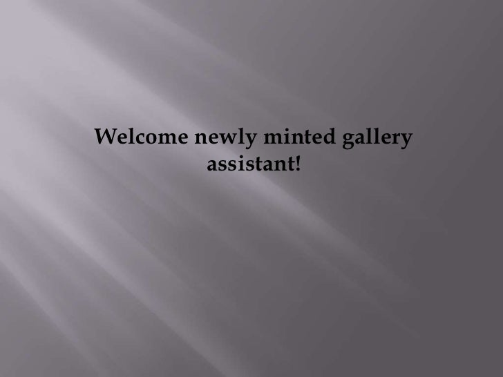 Welcome newly minted gallery assistant!<br />