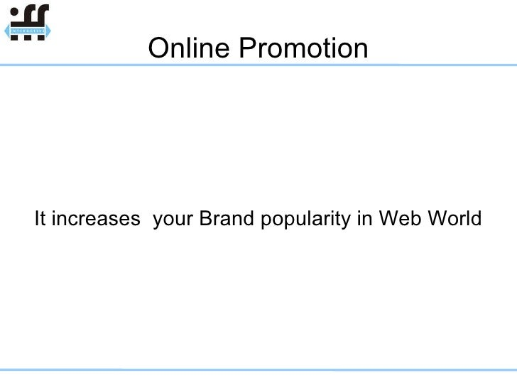 Online Promotion It increases  your Brand popularity in Web World