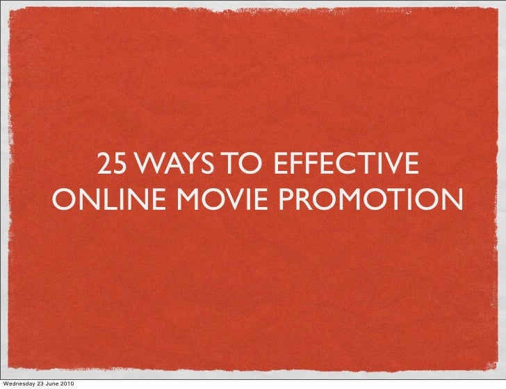 25 WAYS TO EFFECTIVE               ONLINE MOVIE PROMOTION     Wednesday 23 June 2010