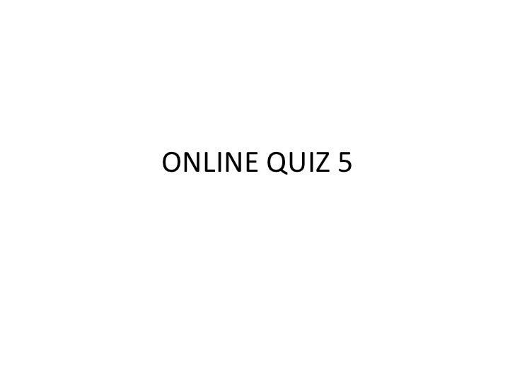 ONLINE QUIZ 5<br />