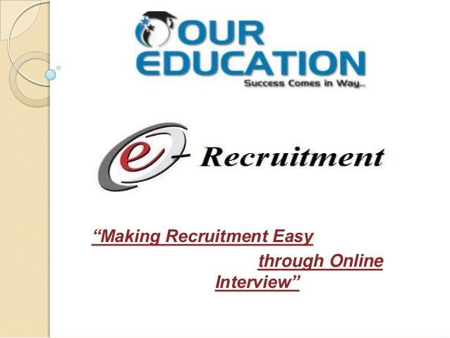 """Making Recruitment Easy through Online Interview"""