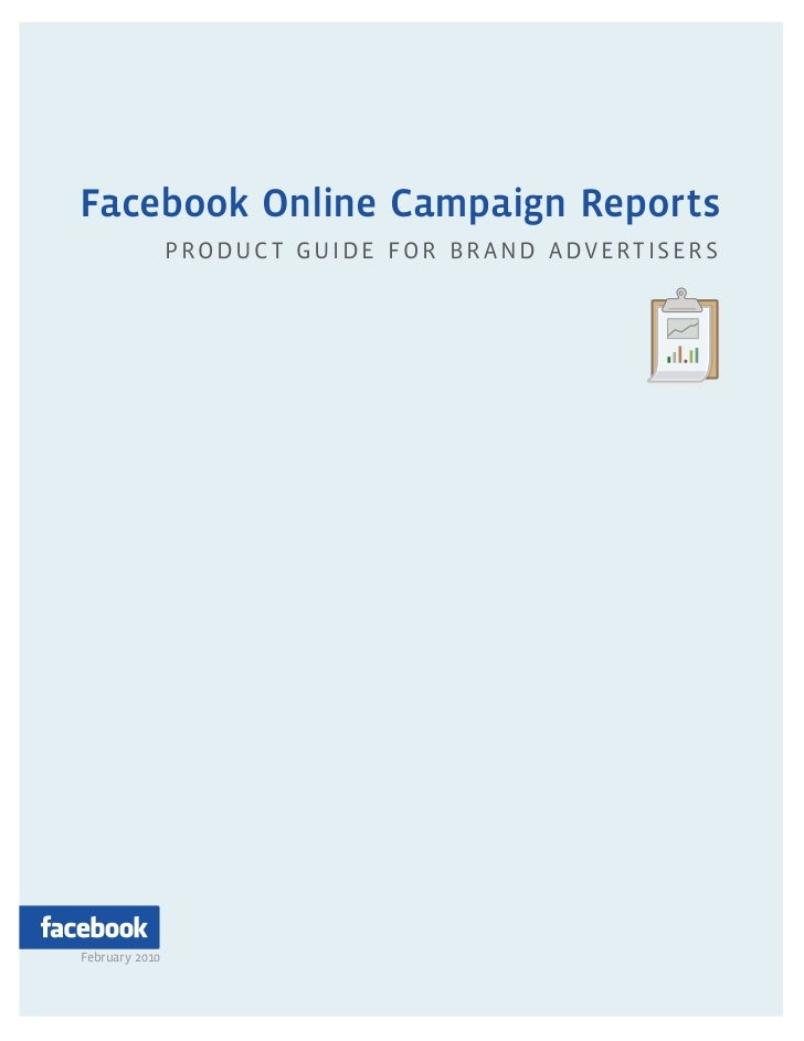 Facebook Online Campaign Reports                PRODUC T GUIDE FOR BR AND ADVERTISER SFebruary 2010