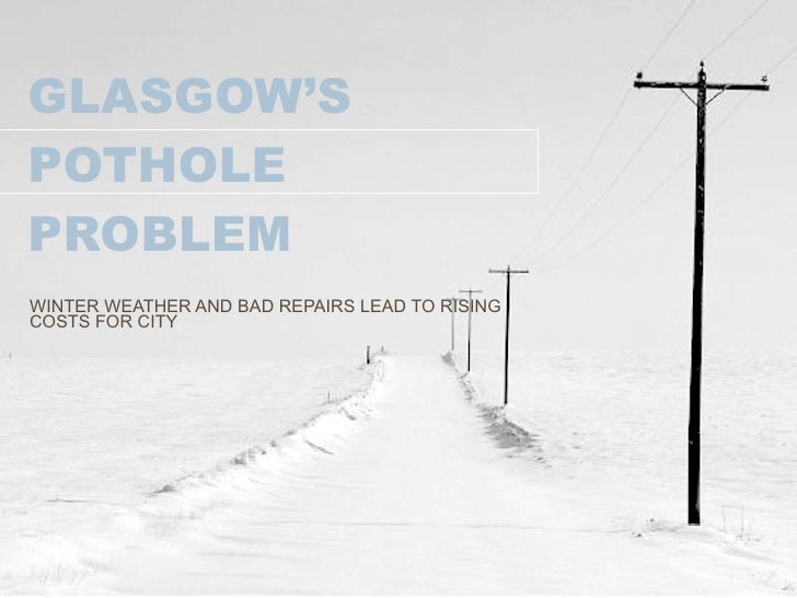 GLASGOW'S POTHOLE PROBLEM WINTER WEATHER AND BAD REPAIRS LEAD TO RISING COSTS FOR CITY