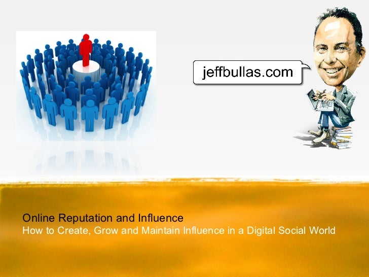 Online Reputation and Influence - How to Create, Grow and Maintain Influence on a Digital Social Web