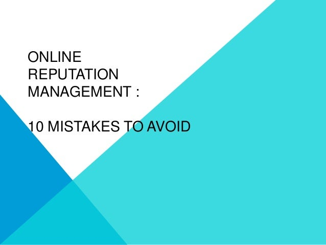 ONLINE REPUTATION MANAGEMENT :  10 MISTAKES TO AVOID