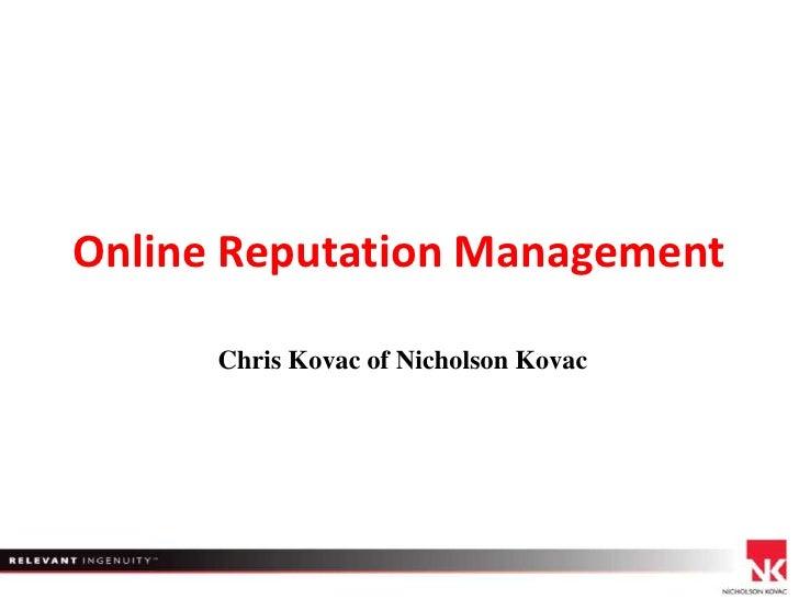 Online Reputation Management<br />Chris Kovac of Nicholson Kovac<br />