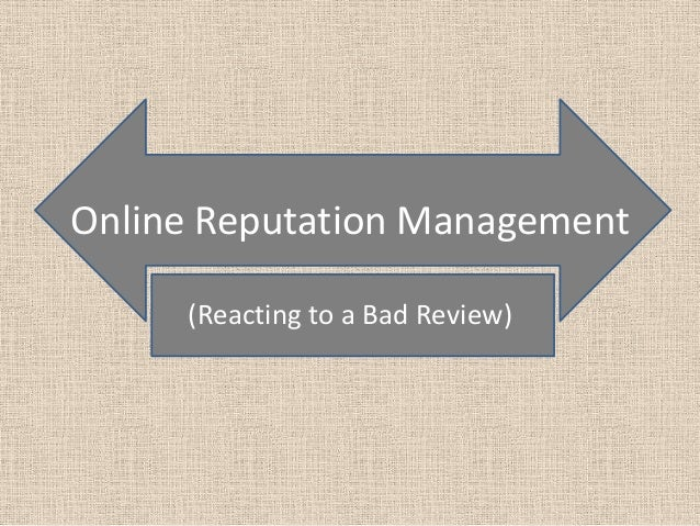 Online Reputation Management     (Reacting to a Bad Review)