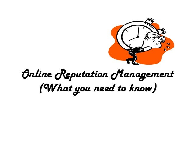 Online Reputation Management   (What you need to know)