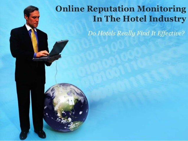 Online Reputation Monitoring        In The Hotel Industry       Do Hotels Really Find It Effective?