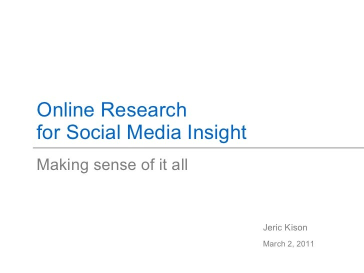 Online Research for Social Media Insight Making sense of it all Jeric Kison March 2, 2011