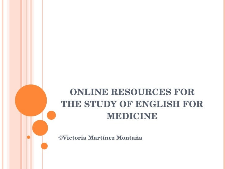 ONLINE RESOURCES FOR THE STUDY OF ENGLISH FOR MEDICINE ©Victoria Martínez Montaña