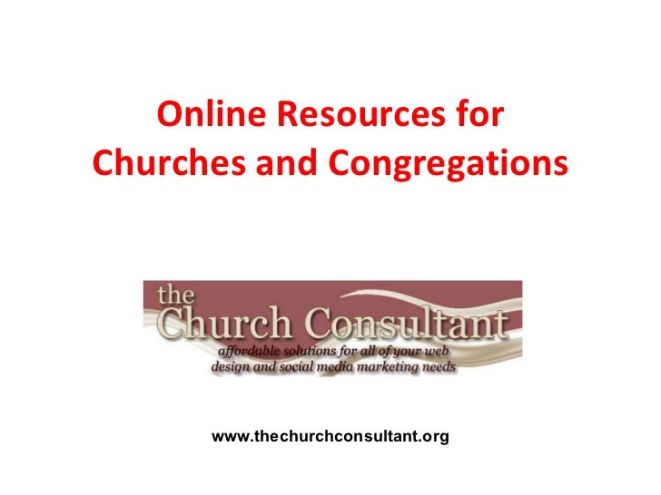 Online Resources for Churches and Congregations www.thechurchconsultant.org