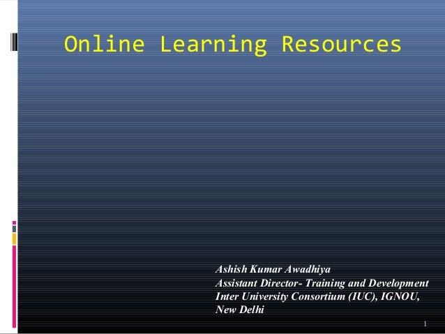 Online Learning Resources           Ashish Kumar Awadhiya           Assistant Director- Training and Development          ...