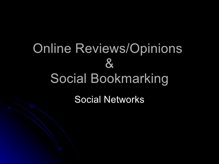 Online Reviews/Opinions            &   Social Bookmarking       Social Networks