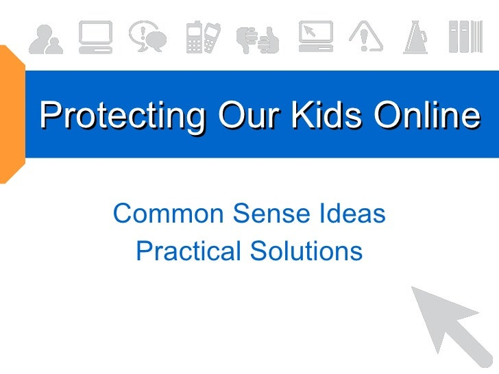 Protecting Our Kids Online Common Sense Ideas Practical Solutions