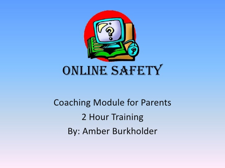 Online SafetyCoaching Module for Parents       2 Hour Training   By: Amber Burkholder