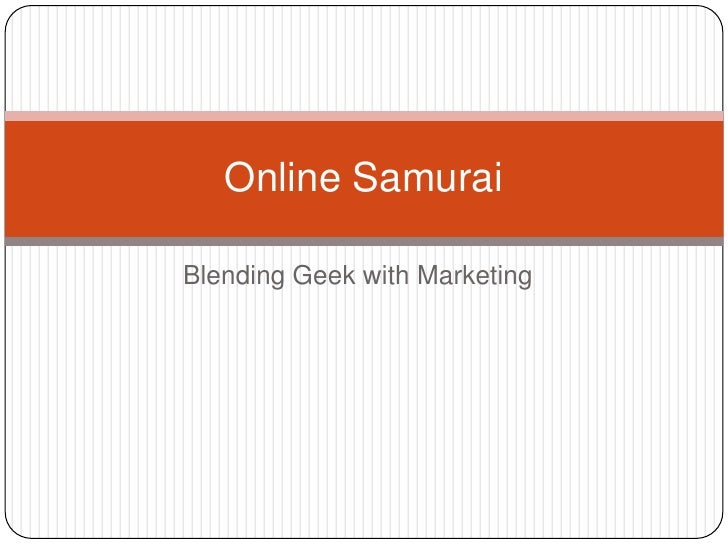 Blending Geek with Marketing<br />Online Samurai<br />