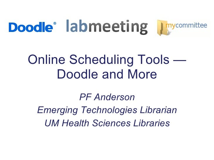 Online Scheduling Tools — Doodle and More PF Anderson Emerging Technologies Librarian UM Health Sciences Libraries