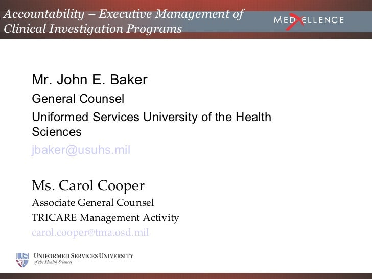 Accountability – Executive Management ofClinical Investigation Programs    Mr. John E. Baker    General Counsel    Uniform...
