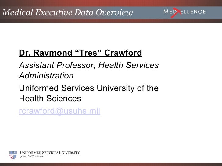 "Medical Executive Data Overview   Dr. Raymond ""Tres"" Crawford   Assistant Professor, Health Services   Administration   Un..."