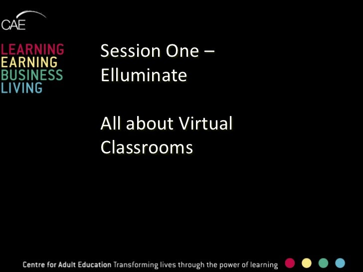 Session One – Elluminate<br />All about Virtual Classrooms<br />
