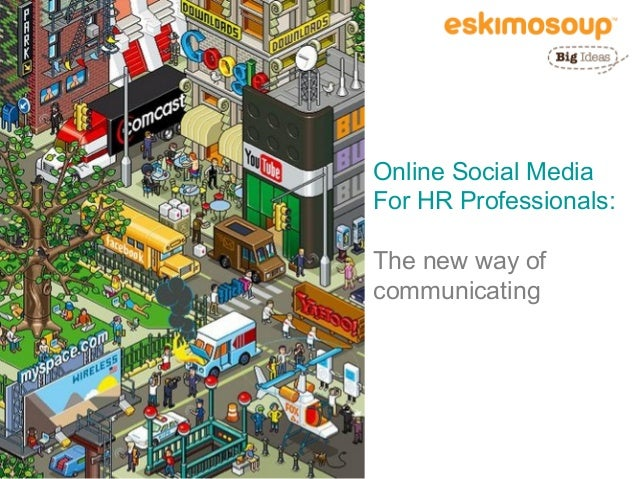 Online Social MediaFor HR Professionals:The new way ofcommunicating