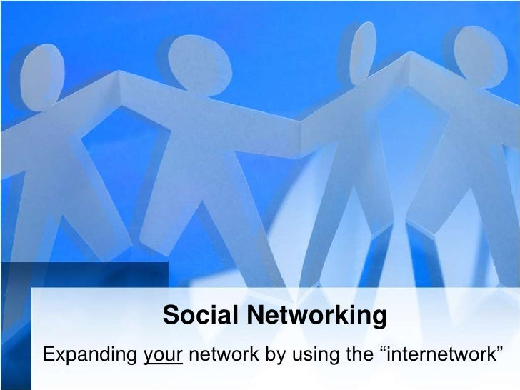 "Social Networking<br />Expanding your network by using the ""internetwork""<br />"