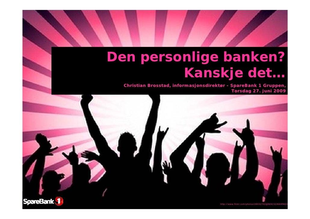 Den personlige banken?          Kanskje det…   Christian Brosstad, informasjonsdirektør - SpareBank 1 Gruppen,            ...