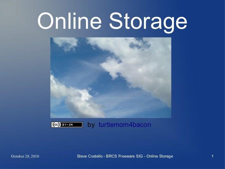 Online Storage                        by turtlemom4baconOctober 28, 2010   Steve Costello - BRCS Freeware SIG - Online Sto...