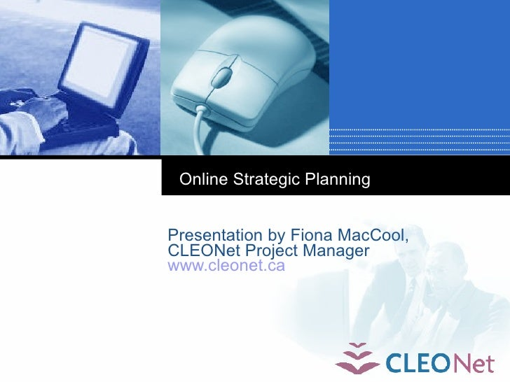 Online Strategic Planning   Presentation by Fiona MacCool, CLEONet Project Manager www.cleonet.ca