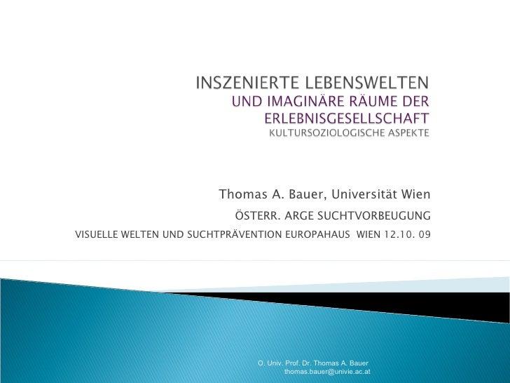 Thomas A. Bauer, Universität Wien ÖSTERR. ARGE SUCHTVORBEUGUNG VISUELLE WELTEN UND SUCHTPRÄVENTION EUROPAHAUS  WIEN 12.10....