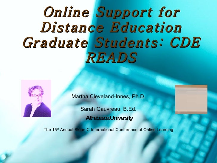 Online Support for Distance Education Graduate Students: CDE READS Martha Cleveland-Innes, Ph.D. Sarah Gauvreau, B.Ed. Ath...