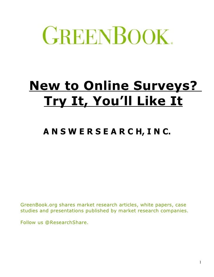 New to Online Surveys?     Try It, You'll Like It          A N S W E R S E A R C H, I N C.     GreenBook.org shares market...