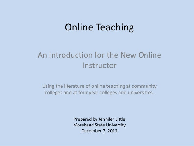 Online Teaching An Introduction for the New Online Instructor Using the literature of online teaching at community college...