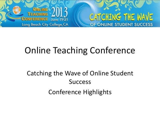 Online Teaching ConferenceCatching the Wave of Online StudentSuccessConference Highlights