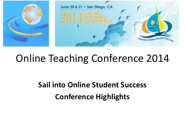 Online Teaching Conference 2014 Sail into Online Student Success Conference Highlights