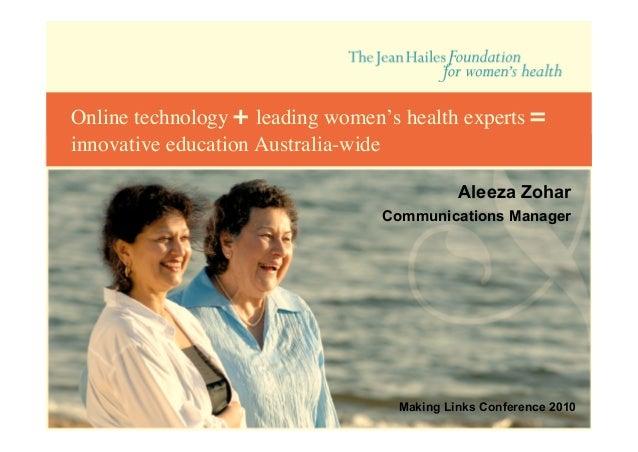 Online technology + leading women's health experts = innovative education Australia-wide Aleeza Zohar Communications Manag...