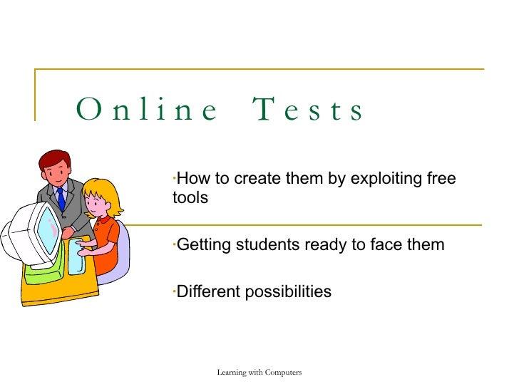 O n l i n e  T e s t s <ul><li>How to create them by exploiting free tools </li></ul><ul><li>Getting students ready to fac...