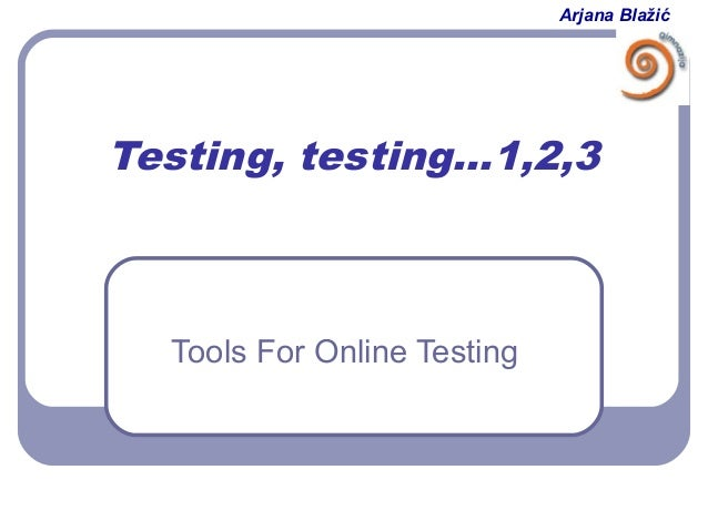 Arjana Blažić  Testing, testing…1,2,3  Tools For Online Testing